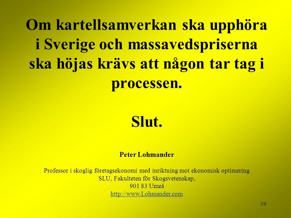39 Om kartellsamverkan ska upphöra i Sverige och massavedspriserna ska höjas krävs att någon tar tag i processen.
