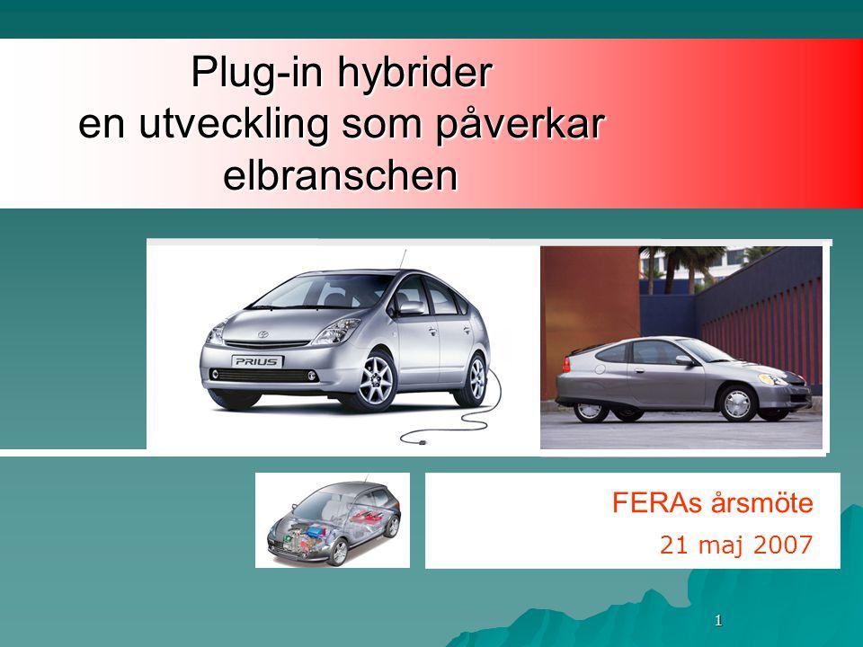 1 Plug-in hybrider en utveckling som påverkar elbranschen FERAs årsmöte 21 maj 2007