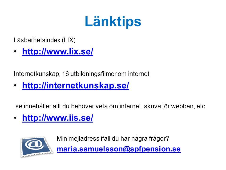 Länktips Läsbarhetsindex (LIX) •http://www.lix.se/http://www.lix.se/ Internetkunskap, 16 utbildningsfilmer om internet •http://internetkunskap.se/http
