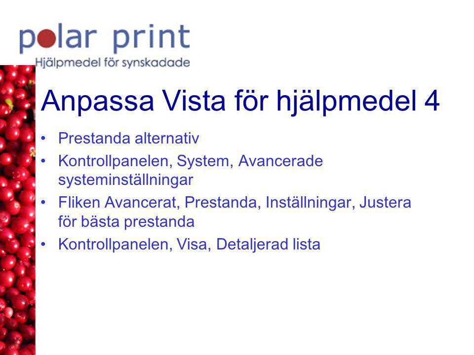 Anpassa Vista för hjälpmedel 4 •Prestanda alternativ •Kontrollpanelen, System, Avancerade systeminställningar •Fliken Avancerat, Prestanda, Inställningar, Justera för bästa prestanda •Kontrollpanelen, Visa, Detaljerad lista