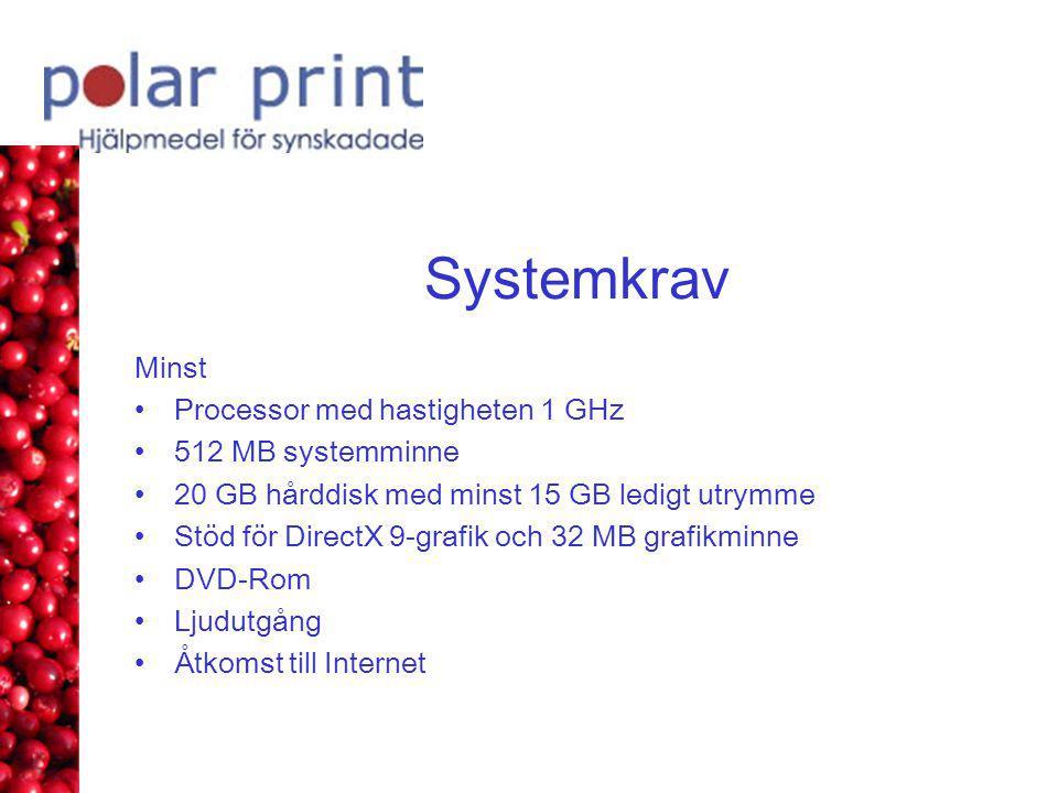 Systemkrav Minst •Processor med hastigheten 1 GHz •512 MB systemminne •20 GB hårddisk med minst 15 GB ledigt utrymme •Stöd för DirectX 9-grafik och 32 MB grafikminne •DVD-Rom •Ljudutgång •Åtkomst till Internet