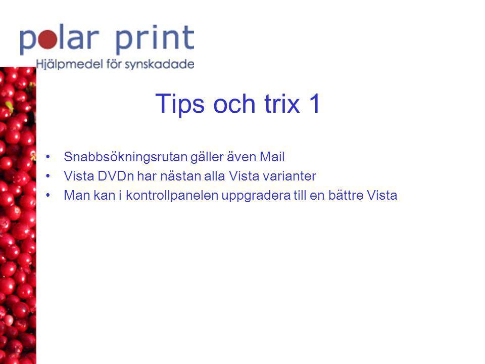 Tips och trix 1 •Snabbsökningsrutan gäller även Mail •Vista DVDn har nästan alla Vista varianter •Man kan i kontrollpanelen uppgradera till en bättre Vista