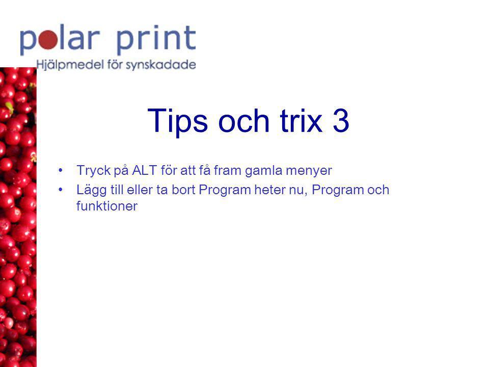 Tips och trix 3 •Tryck på ALT för att få fram gamla menyer •Lägg till eller ta bort Program heter nu, Program och funktioner