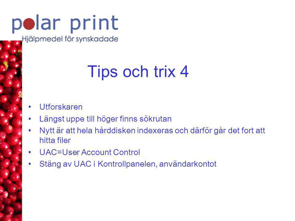 Tips och trix 4 •Utforskaren •Längst uppe till höger finns sökrutan •Nytt är att hela hårddisken indexeras och därför går det fort att hitta filer •UAC=User Account Control •Stäng av UAC i Kontrollpanelen, användarkontot