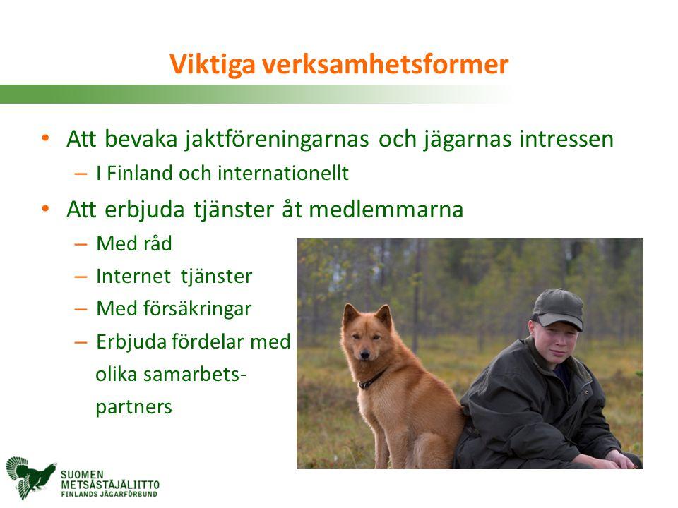 Viktiga verksamhetsformer • Att bevaka jaktföreningarnas och jägarnas intressen – I Finland och internationellt • Att erbjuda tjänster åt medlemmarna
