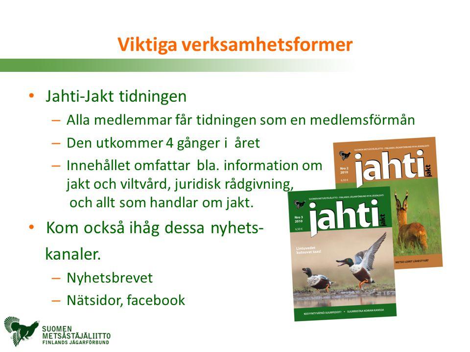 Viktiga verksamhetsformer • Jahti-Jakt tidningen – Alla medlemmar får tidningen som en medlemsförmån – Den utkommer 4 gånger i året – Innehållet omfat