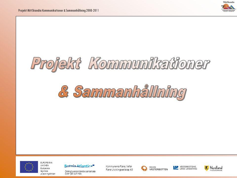 EUROPEISKA UNIONEN Europeiska regionala utvecklingsfonden Gränsöverskridande samarbete över fjäll och hav Kommunerna Rana, Vefsn Rana Utviklingssellskap AS Projekt MittSkandia Kommunikationer & Sammanhållning 2008-2011