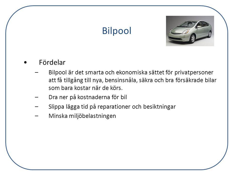 Bilpool •Fördelar –Bilpool är det smarta och ekonomiska sättet för privatpersoner att få tillgång till nya, bensinsnåla, säkra och bra försäkrade bila