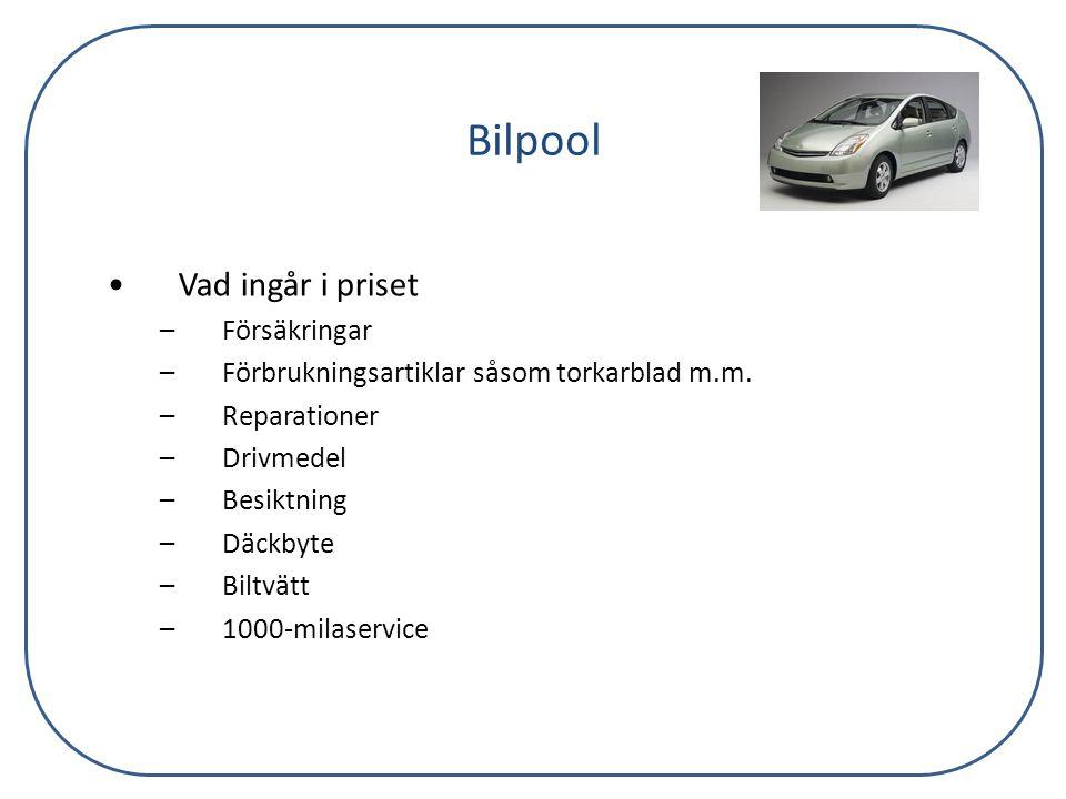 Bilpool •Vad ingår i priset –Försäkringar –Förbrukningsartiklar såsom torkarblad m.m. –Reparationer –Drivmedel –Besiktning –Däckbyte –Biltvätt –1000-m