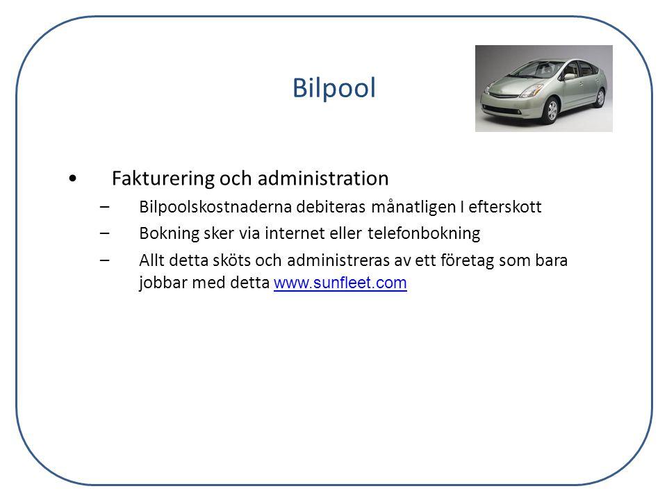 Bilpool •Fakturering och administration –Bilpoolskostnaderna debiteras månatligen I efterskott –Bokning sker via internet eller telefonbokning –Allt d