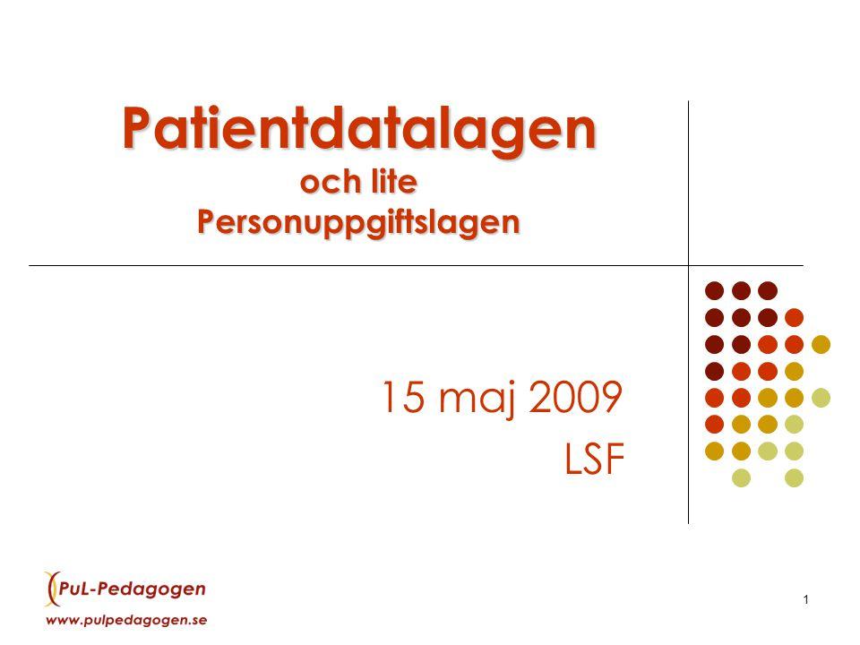 1 Patientdatalagen och lite Personuppgiftslagen 15 maj 2009 LSF