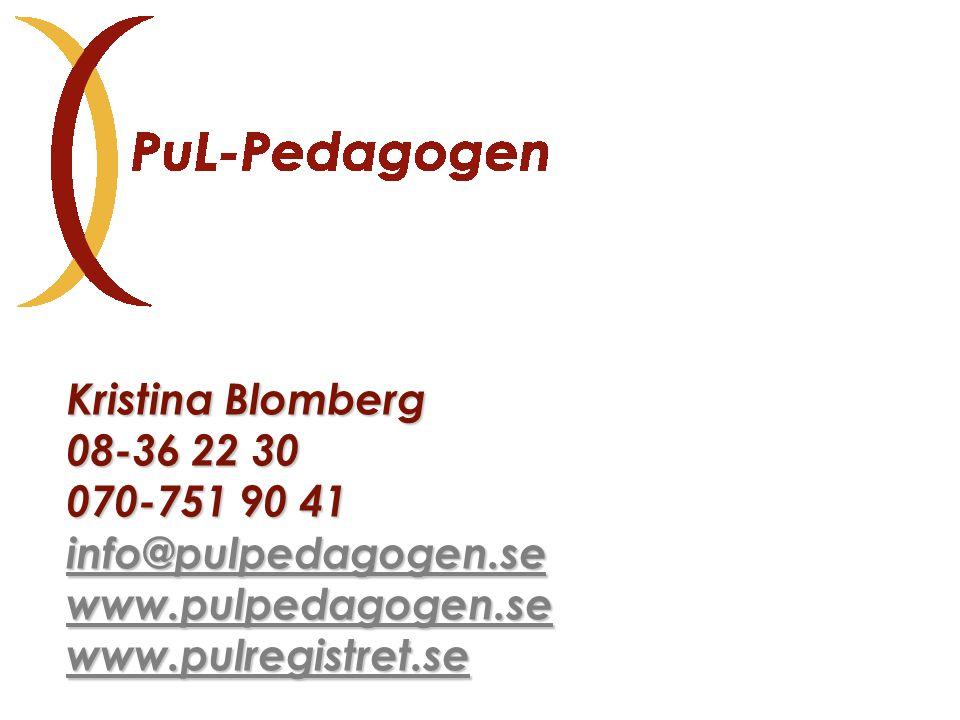 Kristina Blomberg 08-36 22 30 070-751 90 41 info@pulpedagogen.se www.pulpedagogen.se www.pulregistret.se