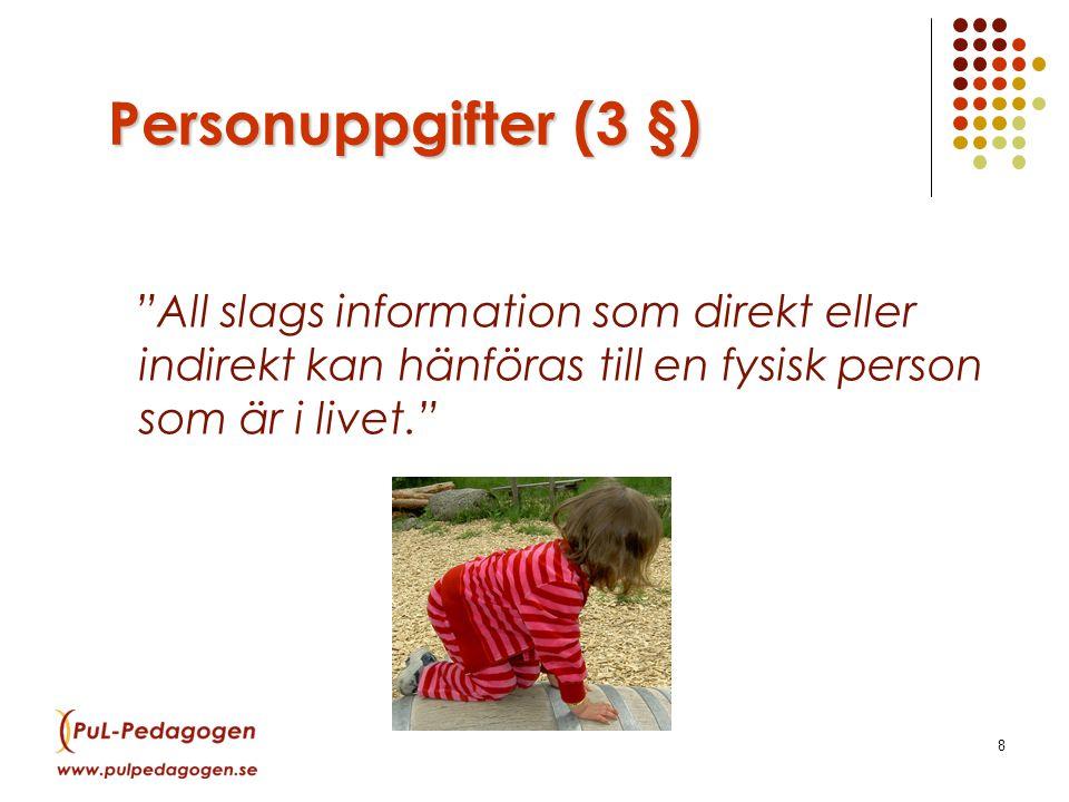 8 Personuppgifter (3 §) All slags information som direkt eller indirekt kan hänföras till en fysisk person som är i livet.