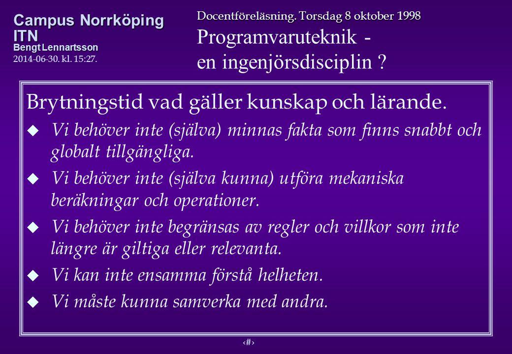 10 Docentföreläsning. Torsdag 8 oktober 1998 Programvaruteknik - en ingenjörsdisciplin ? Campus Norrköping ITN Bengt Lennartsson 2014-06-30. kl. 15:29