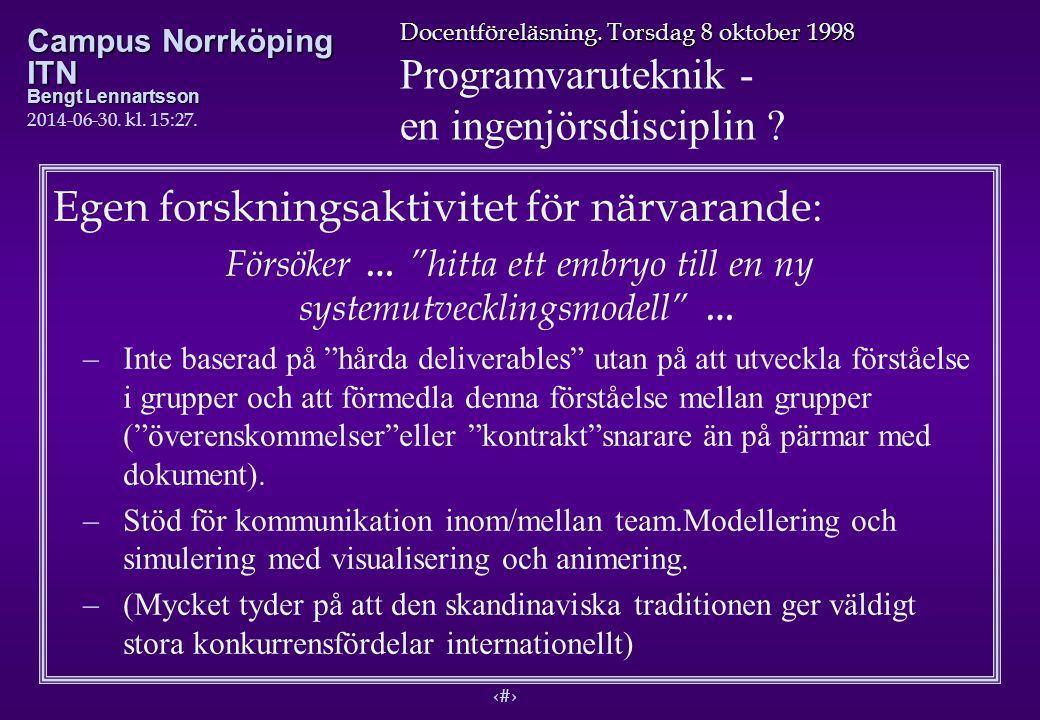 12 Docentföreläsning. Torsdag 8 oktober 1998 Programvaruteknik - en ingenjörsdisciplin ? Campus Norrköping ITN Bengt Lennartsson 2014-06-30. kl. 15:29