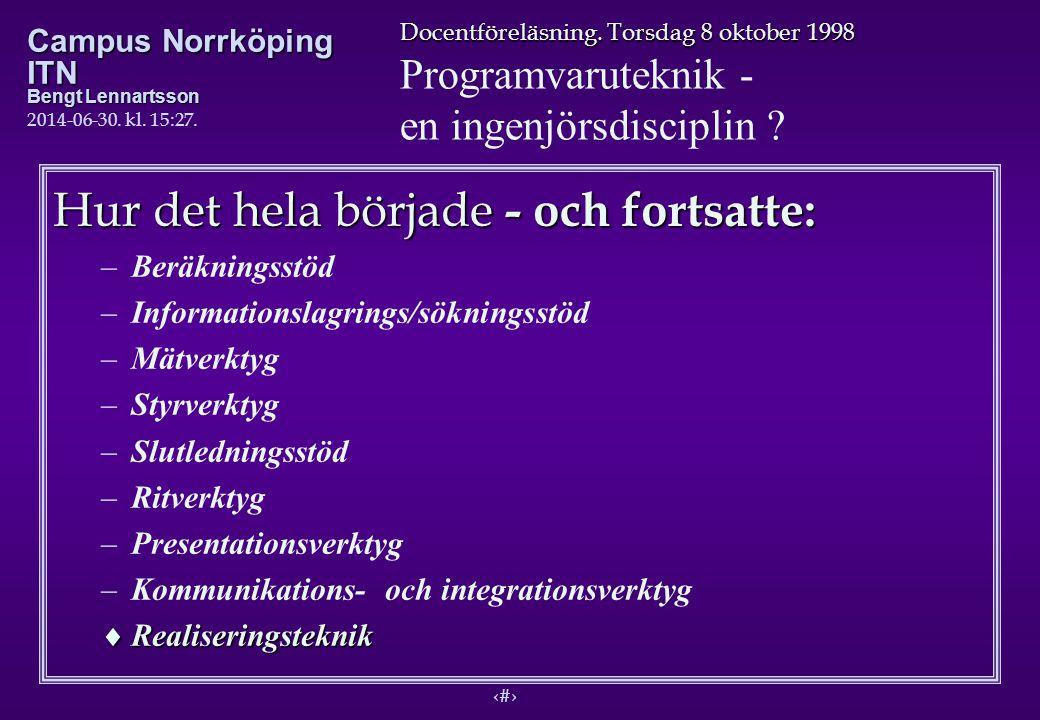 2 Docentföreläsning. Torsdag 8 oktober 1998 Programvaruteknik - en ingenjörsdisciplin ? Campus Norrköping ITN Bengt Lennartsson 2014-06-30. kl. 15:29.