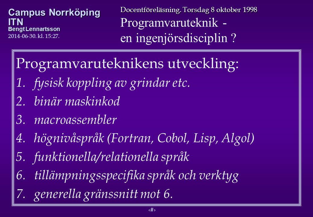 3 Docentföreläsning. Torsdag 8 oktober 1998 Programvaruteknik - en ingenjörsdisciplin ? Campus Norrköping ITN Bengt Lennartsson 2014-06-30. kl. 15:29.