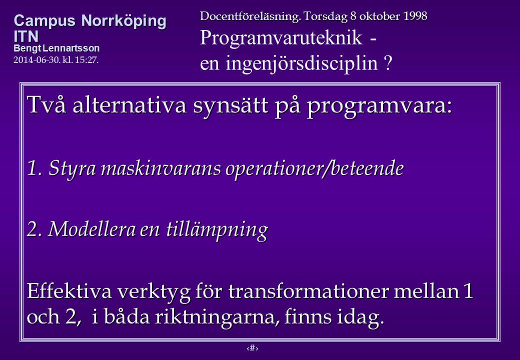 4 Docentföreläsning. Torsdag 8 oktober 1998 Programvaruteknik - en ingenjörsdisciplin ? Campus Norrköping ITN Bengt Lennartsson 2014-06-30. kl. 15:29.