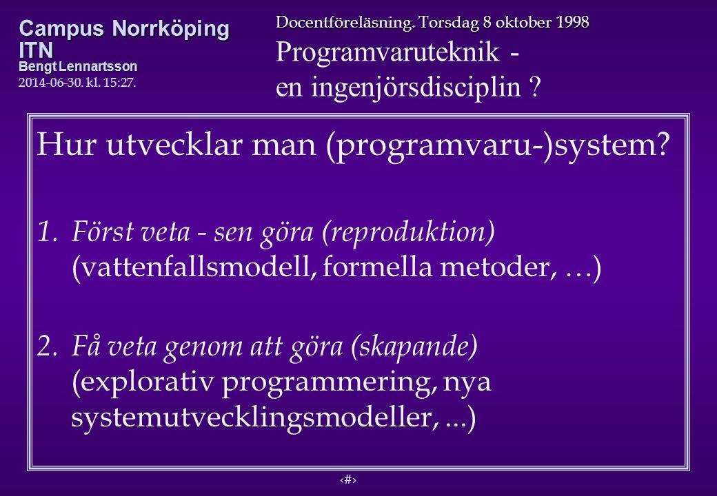 5 Docentföreläsning. Torsdag 8 oktober 1998 Programvaruteknik - en ingenjörsdisciplin ? Campus Norrköping ITN Bengt Lennartsson 2014-06-30. kl. 15:29.