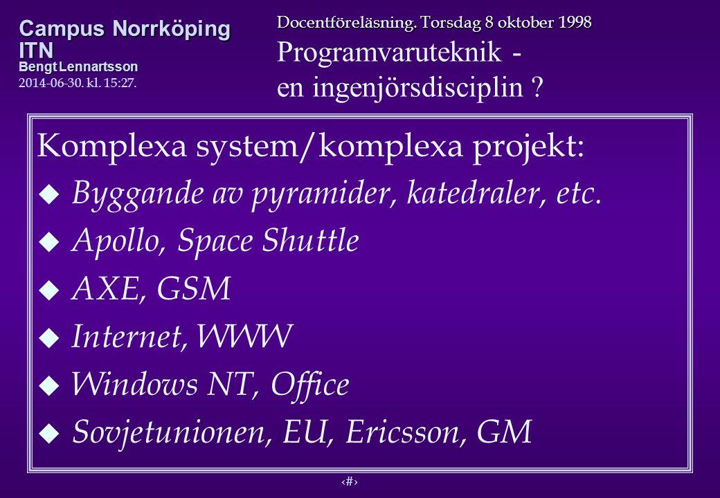 6 Docentföreläsning. Torsdag 8 oktober 1998 Programvaruteknik - en ingenjörsdisciplin ? Campus Norrköping ITN Bengt Lennartsson 2014-06-30. kl. 15:29.