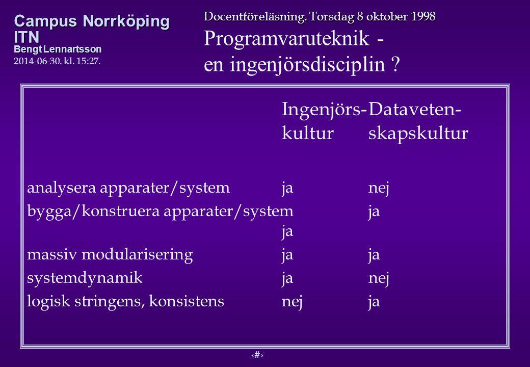 7 Docentföreläsning. Torsdag 8 oktober 1998 Programvaruteknik - en ingenjörsdisciplin ? Campus Norrköping ITN Bengt Lennartsson 2014-06-30. kl. 15:29.
