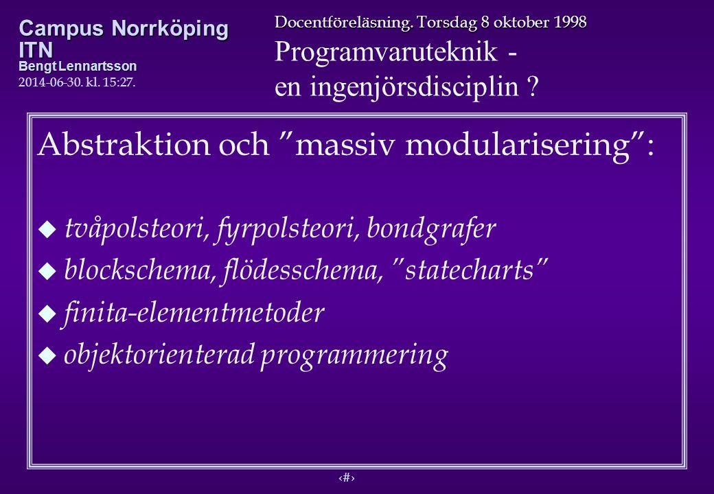 8 Docentföreläsning. Torsdag 8 oktober 1998 Programvaruteknik - en ingenjörsdisciplin ? Campus Norrköping ITN Bengt Lennartsson 2014-06-30. kl. 15:29.