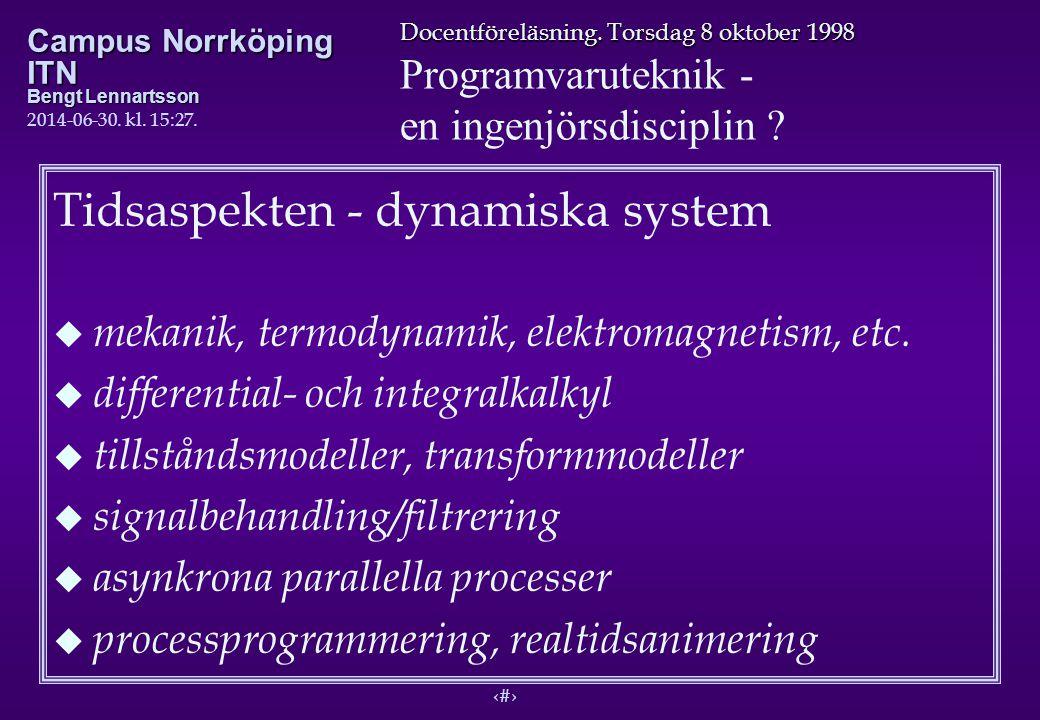 9 Docentföreläsning. Torsdag 8 oktober 1998 Programvaruteknik - en ingenjörsdisciplin ? Campus Norrköping ITN Bengt Lennartsson 2014-06-30. kl. 15:29.