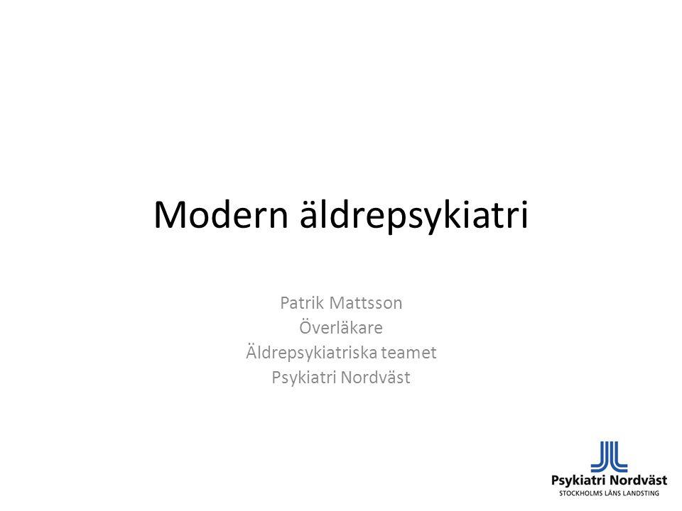 Modern äldrepsykiatri Patrik Mattsson Överläkare Äldrepsykiatriska teamet Psykiatri Nordväst