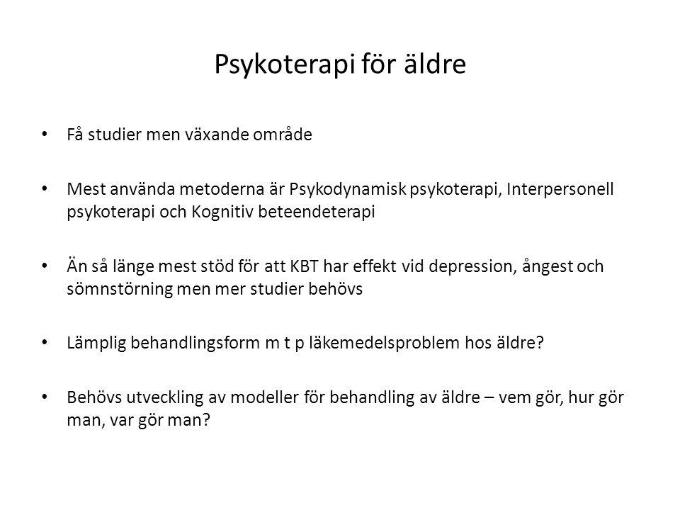 Psykoterapi för äldre • Få studier men växande område • Mest använda metoderna är Psykodynamisk psykoterapi, Interpersonell psykoterapi och Kognitiv b