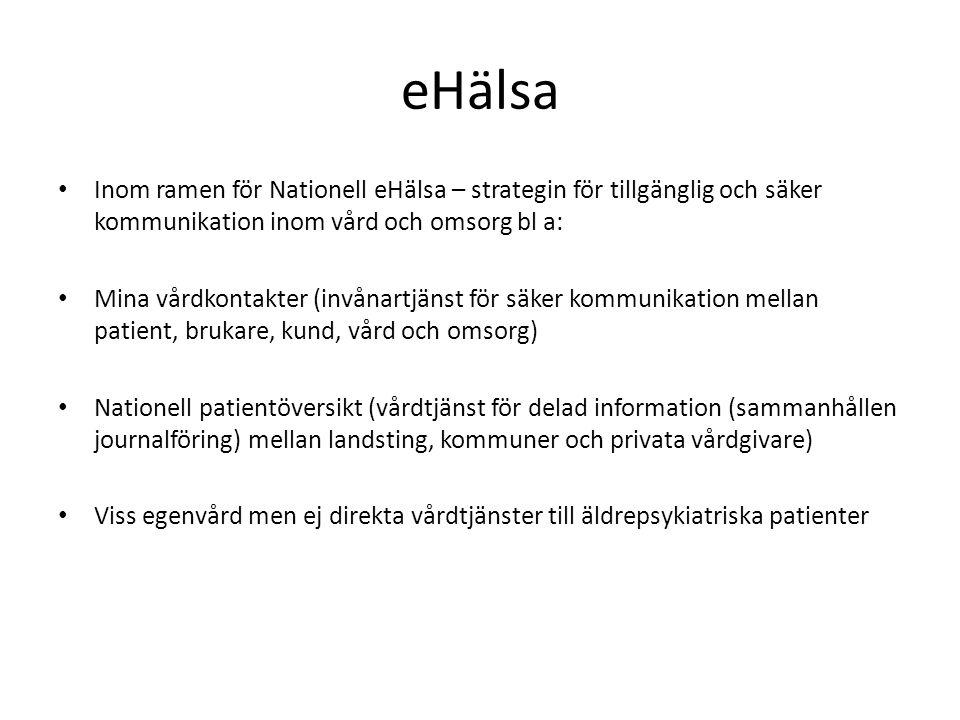 eHälsa • Inom ramen för Nationell eHälsa – strategin för tillgänglig och säker kommunikation inom vård och omsorg bl a: • Mina vårdkontakter (invånart