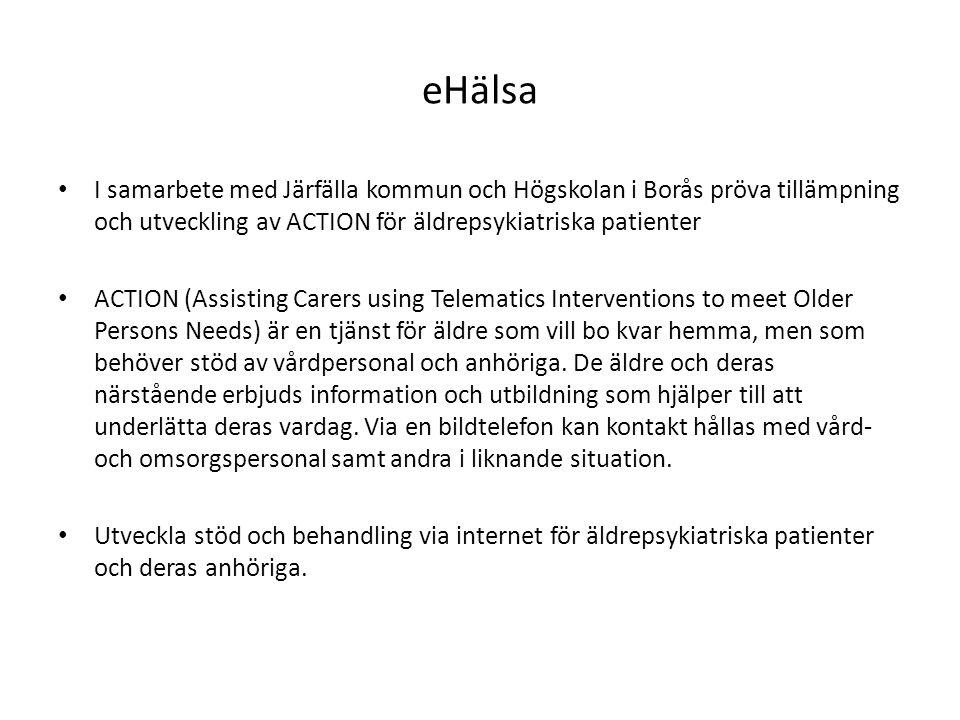 eHälsa • I samarbete med Järfälla kommun och Högskolan i Borås pröva tillämpning och utveckling av ACTION för äldrepsykiatriska patienter • ACTION (As