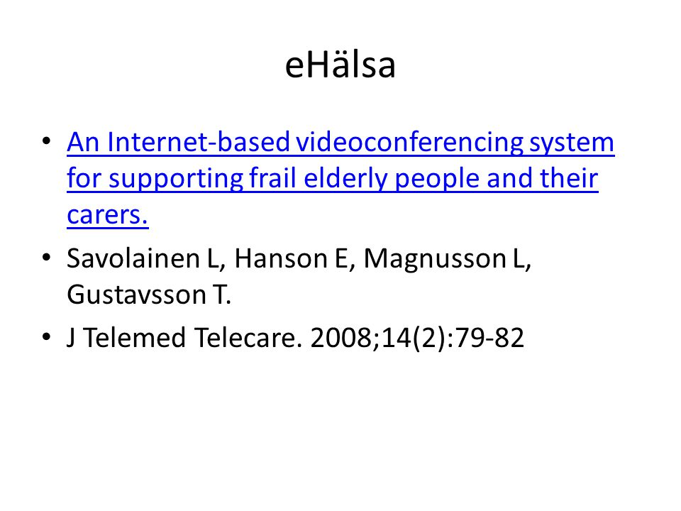 eHälsa • An Internet-based videoconferencing system for supporting frail elderly people and their carers. An Internet-based videoconferencing system f
