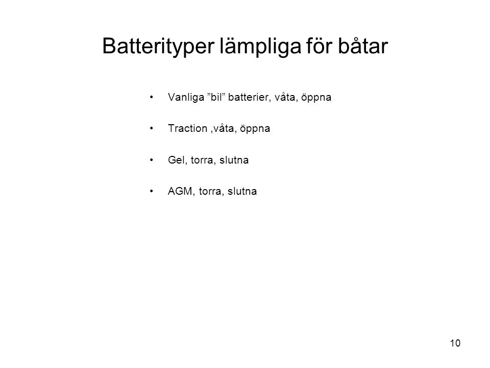 """10 Batterityper lämpliga för båtar •Vanliga """"bil"""" batterier, våta, öppna •Traction,våta, öppna •Gel, torra, slutna •AGM, torra, slutna"""