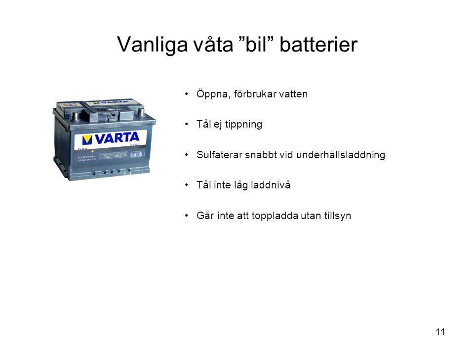 """11 Vanliga våta """"bil"""" batterier •Öppna, förbrukar vatten •Tål ej tippning •Sulfaterar snabbt vid underhållsladdning •Tål inte låg laddnivå •Går inte a"""