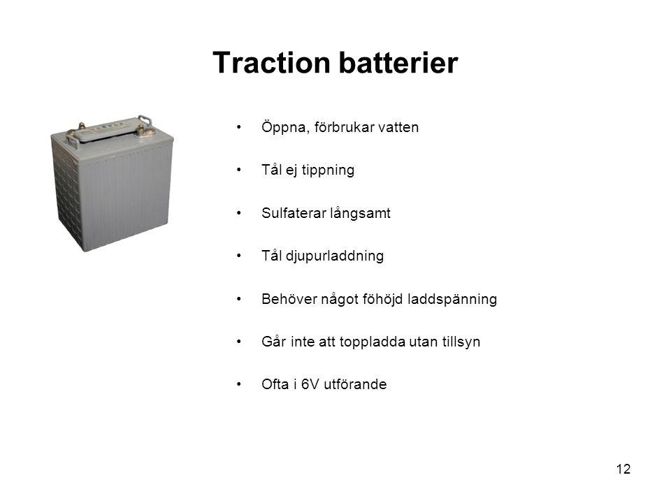 12 Traction batterier •Öppna, förbrukar vatten •Tål ej tippning •Sulfaterar långsamt •Tål djupurladdning •Behöver något föhöjd laddspänning •Går inte