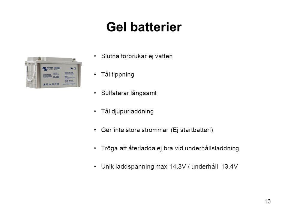 13 Gel batterier •Slutna förbrukar ej vatten •Tål tippning •Sulfaterar långsamt •Tål djupurladdning •Ger inte stora strömmar (Ej startbatteri) •Tröga