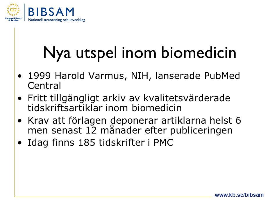 www.kb.se/bibsam Nya utspel inom biomedicin •1999 Harold Varmus, NIH, lanserade PubMed Central •Fritt tillgängligt arkiv av kvalitetsvärderade tidskriftsartiklar inom biomedicin •Krav att förlagen deponerar artiklarna helst 6 men senast 12 månader efter publiceringen •Idag finns 185 tidskrifter i PMC