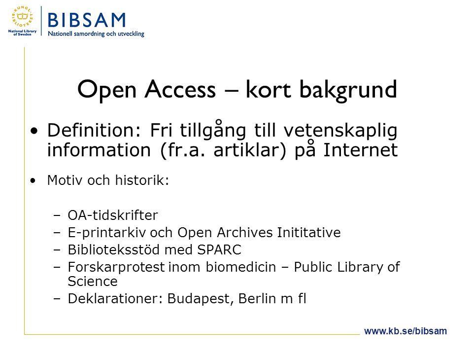 www.kb.se/bibsam Open Access – kort bakgrund •Definition: Fri tillgång till vetenskaplig information (fr.a.