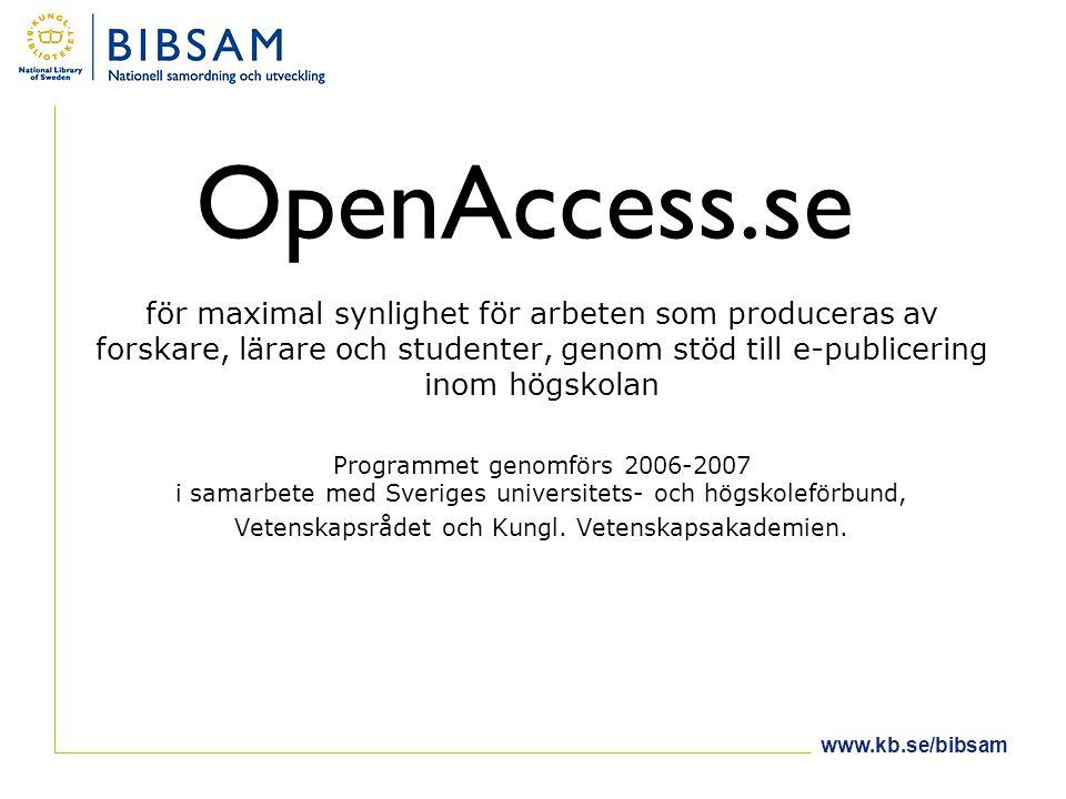 OpenAccess.se för maximal synlighet för arbeten som produceras av forskare, lärare och studenter, genom stöd till e-publicering inom högskolan Programmet genomförs 2006-2007 i samarbete med Sveriges universitets- och högskoleförbund, Vetenskapsrådet och Kungl.