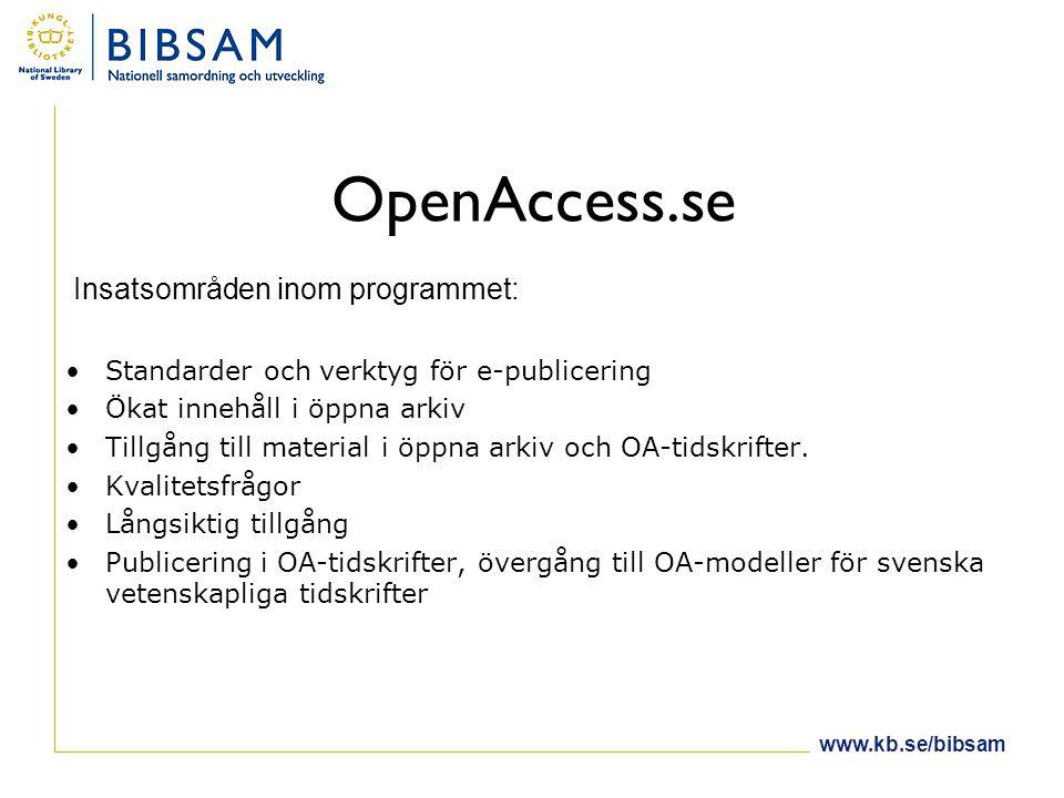 www.kb.se/bibsam OpenAccess.se •Standarder och verktyg för e-publicering •Ökat innehåll i öppna arkiv •Tillgång till material i öppna arkiv och OA-tidskrifter.