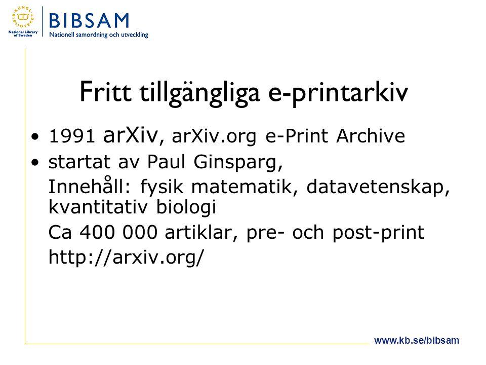 www.kb.se/bibsam Fritt tillgängliga e-printarkiv •1991 arXiv, arXiv.org e-Print Archive •startat av Paul Ginsparg, Innehåll: fysik matematik, datavetenskap, kvantitativ biologi Ca 400 000 artiklar, pre- och post-print http://arxiv.org/
