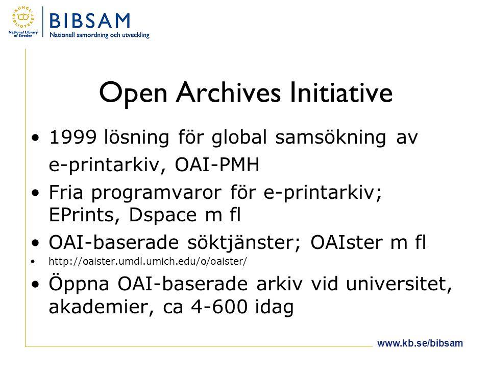 Open Archives Initiative •1999 lösning för global samsökning av e-printarkiv, OAI-PMH •Fria programvaror för e-printarkiv; EPrints, Dspace m fl •OAI-baserade söktjänster; OAIster m fl •http://oaister.umdl.umich.edu/o/oaister/ •Öppna OAI-baserade arkiv vid universitet, akademier, ca 4-600 idag