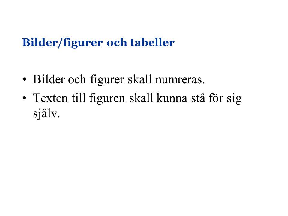 Bilder/figurer och tabeller •Bilder och figurer skall numreras. •Texten till figuren skall kunna stå för sig själv.