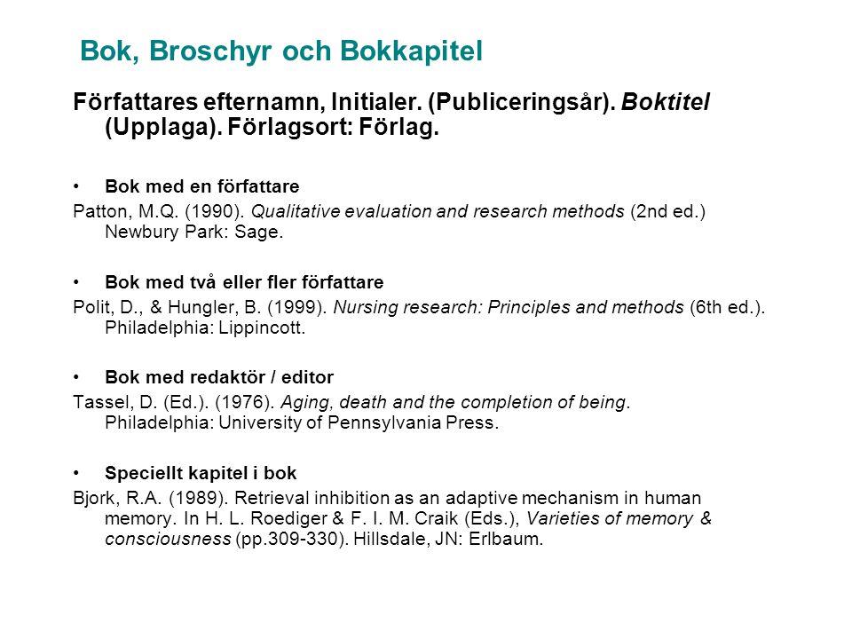 Författares efternamn, Initialer. (Publiceringsår). Boktitel (Upplaga). Förlagsort: Förlag. •Bok med en författare Patton, M.Q. (1990). Qualitative ev