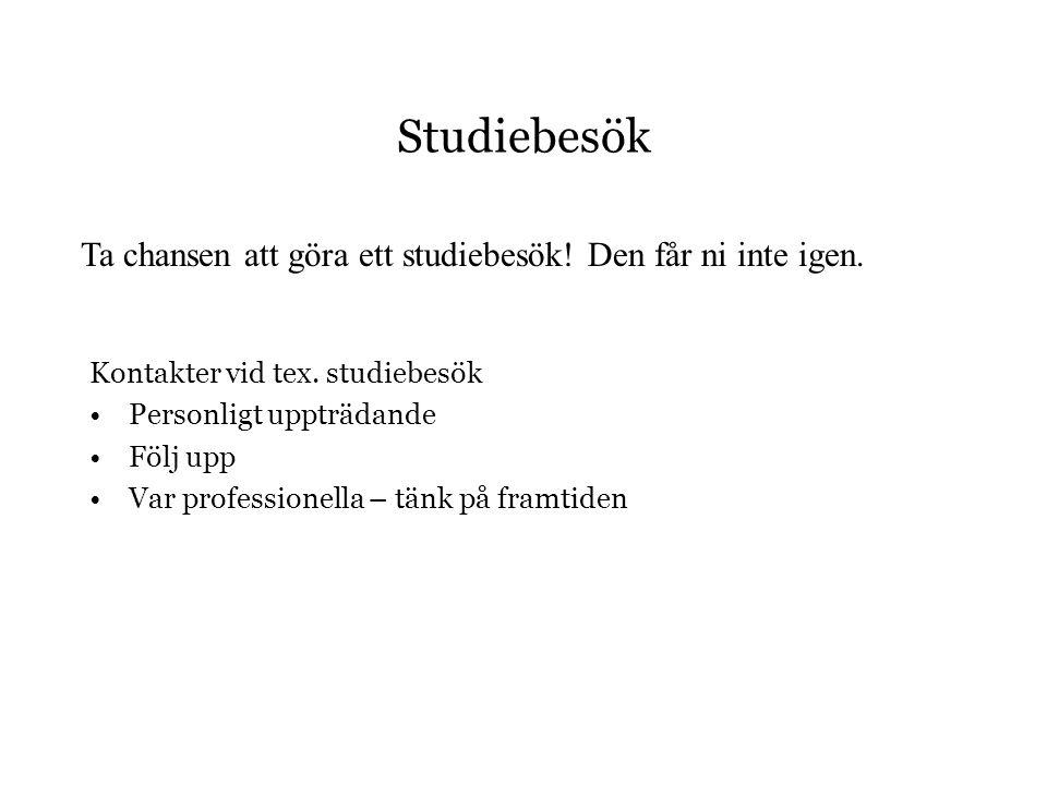 Studiebesök Kontakter vid tex. studiebesök •Personligt uppträdande •Följ upp •Var professionella – tänk på framtiden Ta chansen att göra ett studiebes