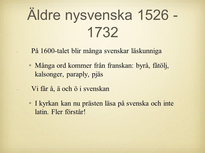 •P•På 1600-talet blir många svenskar läskunniga •M•Många ord kommer från franskan: byrå, fåtölj, kalsonger, paraply, pjäs •V•Vi får å, ä och ö i svenskan •I•I kyrkan kan nu prästen läsa på svenska och inte latin.