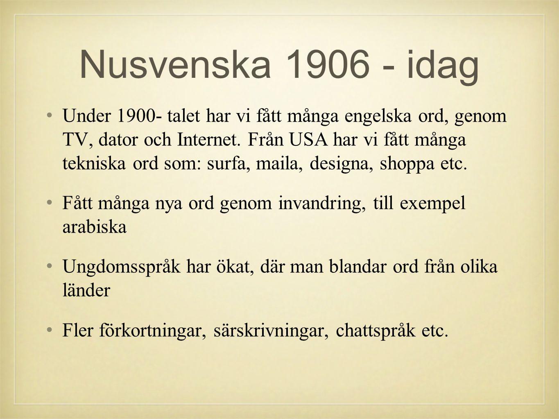 Nusvenska 1906 - idag •U•Under 1900- talet har vi fått många engelska ord, genom TV, dator och Internet. Från USA har vi fått många tekniska ord som: