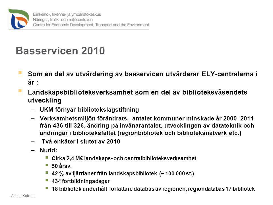 Basservicen 2010  Som en del av utvärdering av basservicen utvärderar ELY-centralerna i år :  Landskapsbiblioteksverksamhet som en del av biblioteksväsendets utveckling –UKM förnyar bibliotekslagstiftning –Verksamhetsmiljön förändrats, antalet kommuner minskade år 2000–2011 från 436 till 326, ändring på invånarantalet, utvecklingen av datateknik och ändringar i biblioteksfältet (regionbibliotek och biblioteksnätverk etc.) – Två enkäter i slutet av 2010 –Nutid:  Cirka 2,4 M€ landskaps- och centralbiblioteksverksamhet  50 årsv.