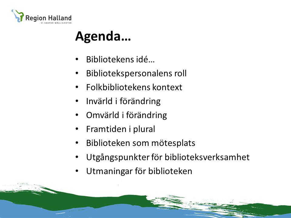 Agenda… • Bibliotekens idé… • Bibliotekspersonalens roll • Folkbibliotekens kontext • Invärld i förändring • Omvärld i förändring • Framtiden i plural • Biblioteken som mötesplats • Utgångspunkter för biblioteksverksamhet • Utmaningar för biblioteken