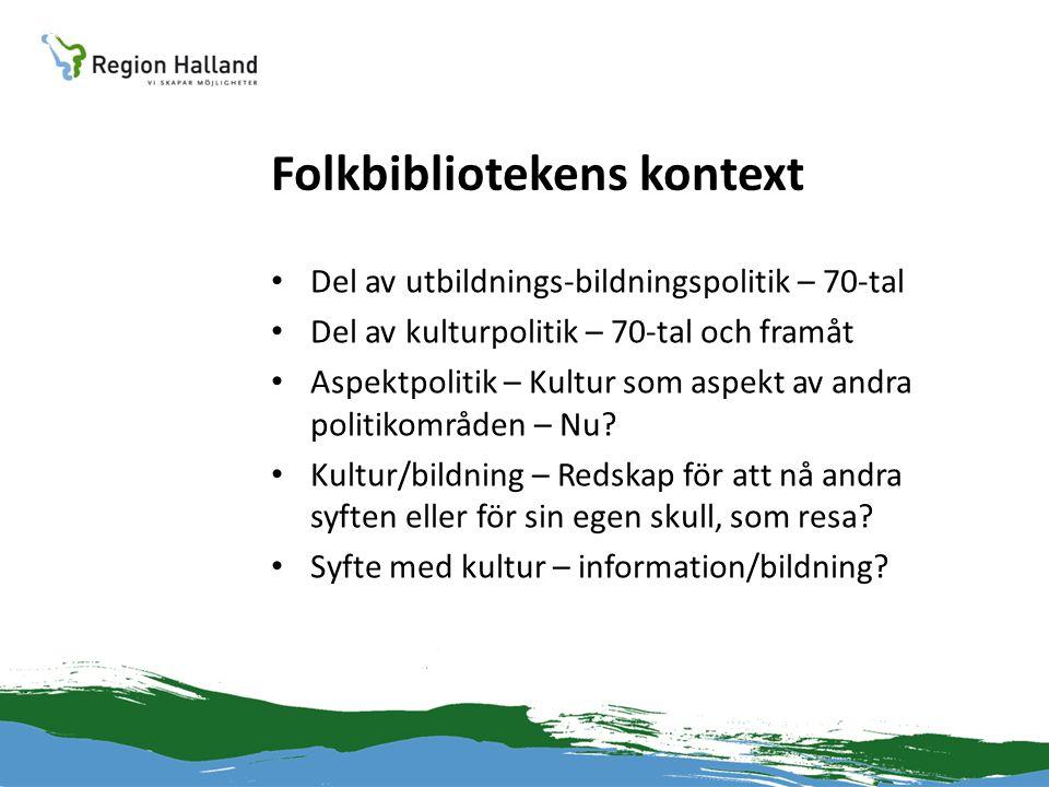 Folkbibliotekens kontext • Del av utbildnings-bildningspolitik – 70-tal • Del av kulturpolitik – 70-tal och framåt • Aspektpolitik – Kultur som aspekt av andra politikområden – Nu.